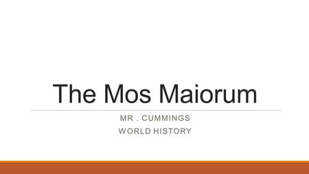 The Mos Maiorum MR. CUMMINGS WORLD HISTORY. Investigative Question How did Rome's lifestyle reflect Roman values contained in the Mos Maoirum?