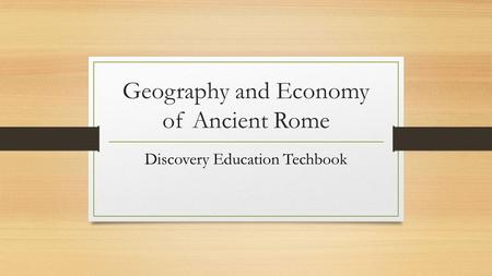 Geography and Economy of Ancient Rome Discovery Education Techbook.
