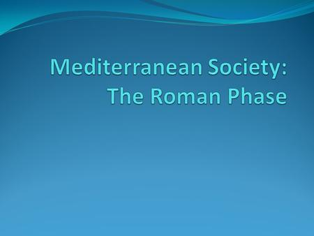 Mediterranean Society: The Roman Phase