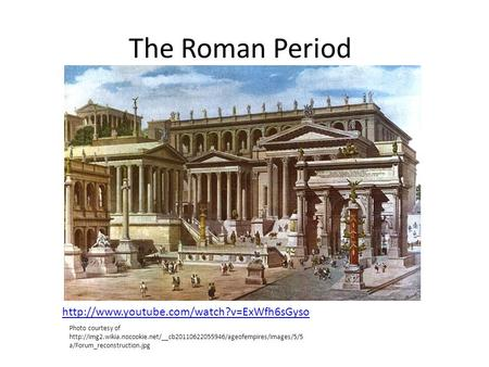 The Roman Period  Photo courtesy of