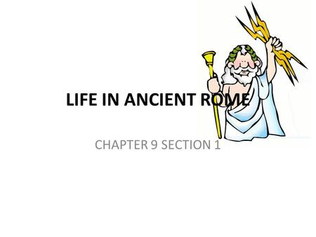 LIFE IN ANCIENT ROME CHAPTER 9 SECTION 1. MAIN IDEAS ROMAN CULTURE: DAILY LIFE IN ROME: