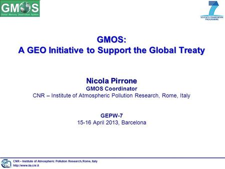 GMOS: A GEO Initiative to Support the Global Treaty Nicola Pirrone GMOS: A GEO Initiative to Support the Global Treaty Nicola Pirrone GMOS Coordinator.