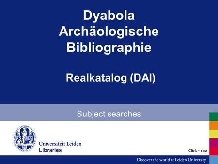 Dyabola Archäologische Bibliographie Realkatalog (DAI) Subject searches Bibliotheken Click = next Libraries.
