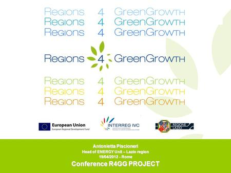 Antonietta Piscioneri Head of ENERGY Unit – Lazio region 19/04/2012 - Rome Conference R4GG PROJECT.