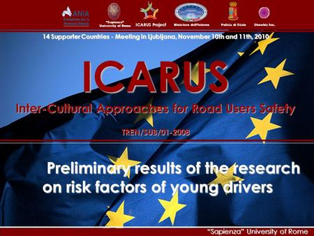 """Sapienza"" University of Rome Ministero dell'InternoPolizia di Stato ICARUS Project Showbiz Inc. ICARUS Inter-Cultural Approaches for Road Users Safety."
