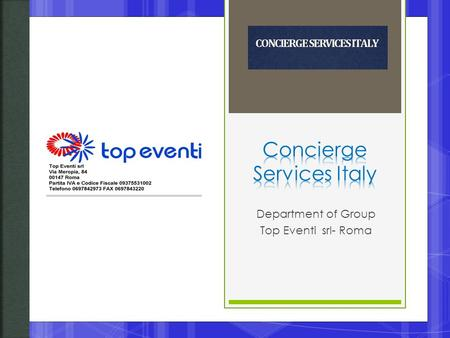 Department of Group Top Eventi srl- Roma.  Top Eventi was founded in 1993 from Santo Carotenuto, one of winners of IBM Business Award. Since than the.