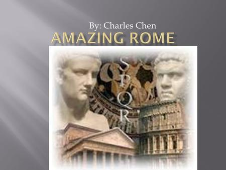 By: Charles Chen The story of ancient Rome is a tale of how a small farming community grew to become one of the greatest empires in history.  According.