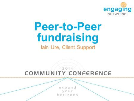 Peer-to-Peer fundraising Iain Ure, Client Support.
