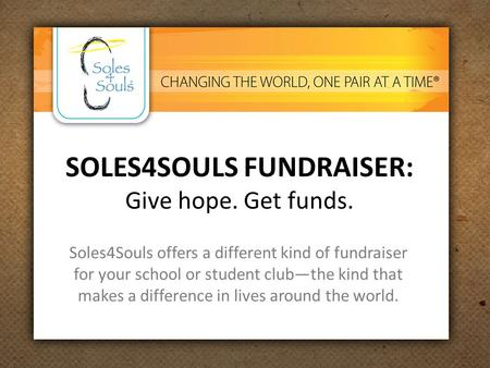 SOLES4SOULS FUNDRAISER: Give hope. Get funds. Soles4Souls offers a different kind of fundraiser for your school or student club—the kind that makes a difference.