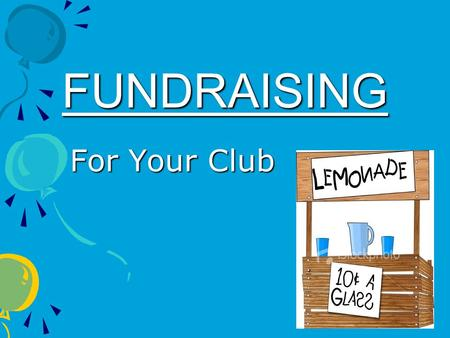 FUNDRAISING For Your Club. Reasons to Fundraise Make MONEY Make MONEY Group Bonding Activity Group Bonding Activity Attract New Members Attract New Members.