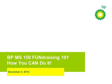 BP MS 150 FUNdraising 101 How You CAN Do It! December 3, 2014.