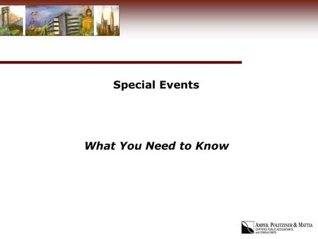 Special Events What You Need to Know. What is a Special Event? Primary purpose is to raise funds other than contributions to finance an organization's.