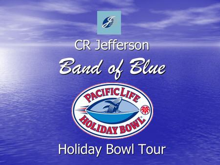 CR Jefferson Band of Blue Holiday Bowl Tour. Tonight's Meeting Introductions Introductions Band of Blue Travel History Band of Blue Travel History Trip.