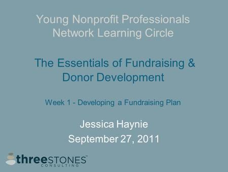 Young Nonprofit Professionals Network Learning Circle The Essentials of Fundraising & Donor Development Week 1 - Developing a Fundraising Plan Jessica.