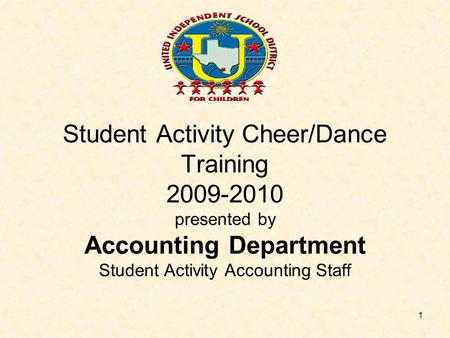 1 Student Activity Cheer/Dance Training 2009-2010 presented by Accounting Department Student Activity Accounting Staff.