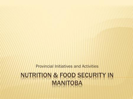 Provincial Initiatives and Activities.  Efforts to ensure food security and improve access to healthy nutritious food occurs at all levels of government,