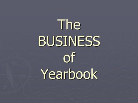 The BUSINESS of Yearbook. ??? A Rural Success Story ► Small High School, less than 100 per class, no large cities or businesses around them ► Yearbook.