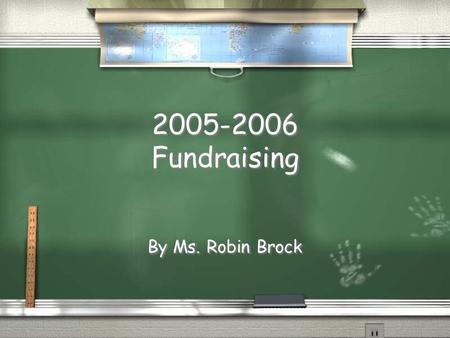 2005-2006 Fundraising By Ms. Robin Brock Planning for Fall 2005.