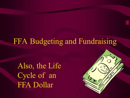 FFA Budgeting and Fundraising Also, the Life Cycle of an FFA Dollar.
