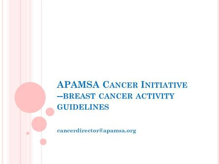 APAMSA C ANCER I NITIATIVE -- BREAST CANCER ACTIVITY GUIDELINES