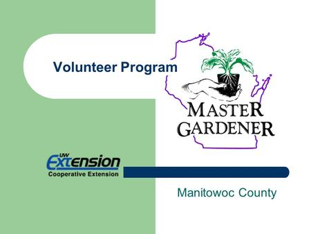 Manitowoc County Volunteer Program. Mission Our purpose is to improve the quality of life in Manitowoc County by serving as an educational resource dedicated.