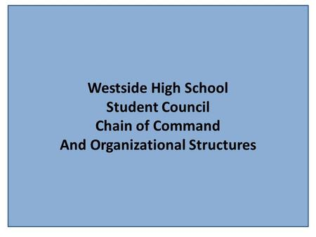 Westside High School Student Council Chain of Command And Organizational Structures.