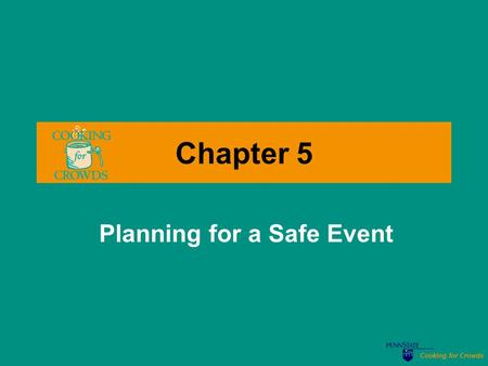 Cooking for Crowds Chapter 5 Planning for a Safe Event.