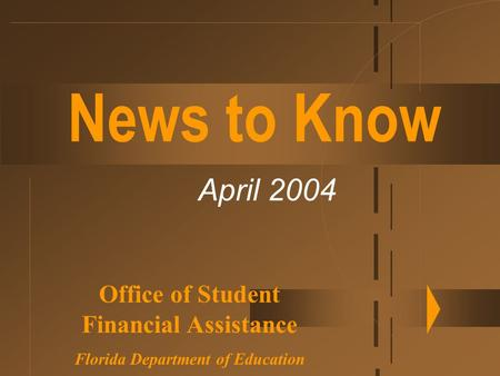 News to Know April 2004 Office of Student Financial Assistance Florida Department of Education.