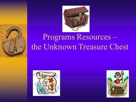 Programs Resources – the Unknown Treasure Chest. Planning Guides  The sections include step-by-step instructions and all the forms you will need to run.