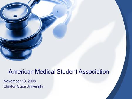 American Medical Student Association November 18, 2008 Clayton State University.