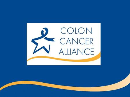Introduction Presentation Overview I.What is colon cancer? II.Reduce your risk III. How to find a screening facility IV. Patient resources V.Get involved.