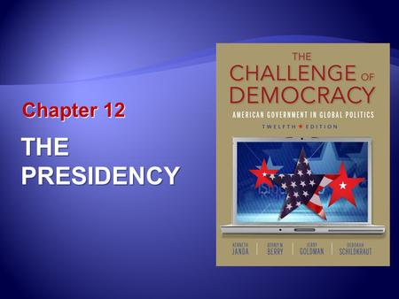 Chapter 12 THE PRESIDENCY.