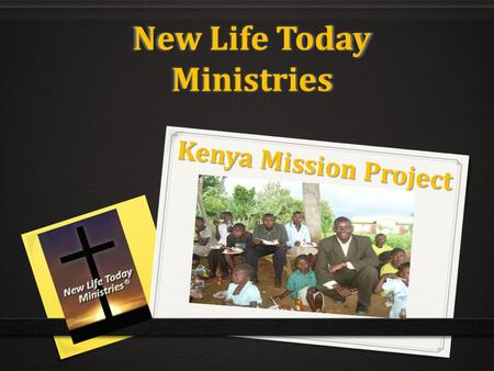 New Life Today Ministries Kenya Mission Project. Church And Orphanage Project Started in May 2011 First visit was to Bungoma, Kenya Follow up visit in.