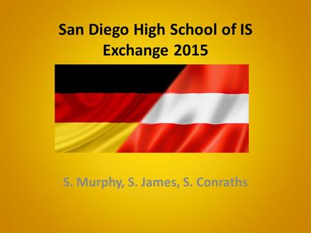 San Diego High School of IS Exchange 2015 S. Murphy, S. James, S. Conraths.