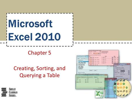 Microsoft Excel 2010 Chapter 5 Creating, Sorting, and Querying a Table.