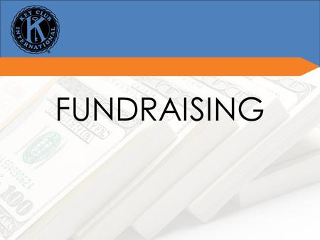FUNDRAISING. The BasicsThe Basics Two types of fundraising: Fundraising for your club Fundraising for service Only fundraising for service results in.