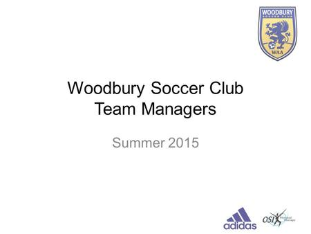 Woodbury Soccer Club Team Managers Summer 2015. Agenda Contacts & Resources Key Dates and Timelines Online Store Kick-off Weekend Player Passes Tournament.