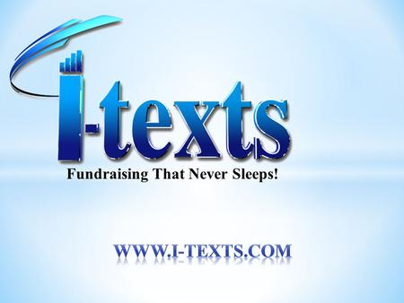 Fundraising That Never Sleeps!. I-texts is a unique program designed to allow organizations with passionate members a way to passively earn income without.