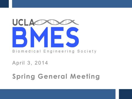 Biomedical Engineering Society April 3, 2014 Spring General Meeting.