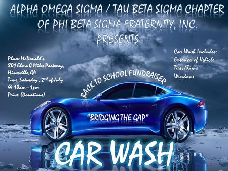 Place: McDonald's 801 Elma G Miles Parkway, Hinesville, GA Time: Saturday, 2 nd of 10am – 1pm Price: (Donations) Car Wash Includes: Exterior of.