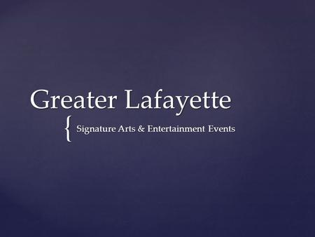 { Greater Lafayette Signature Arts & Entertainment Events.