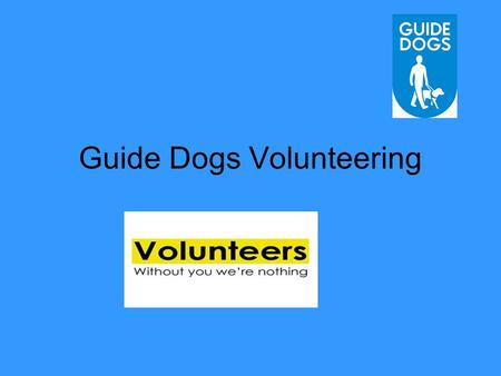 Guide Dogs Volunteering. About us 50 roles available nationally 30+ of these regionally These include puppy walker, researcher, fundraiser, speaker co-ordinator,