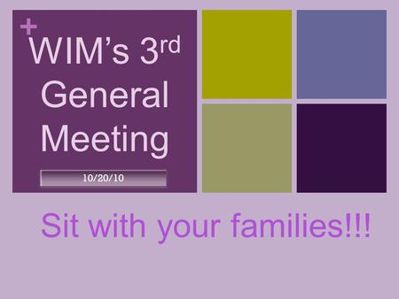 + WIM's 3 rd General Meeting Sit with your families!!! 10/20/10.