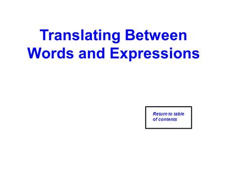 Translating Between Words and Expressions Return to table of contents.