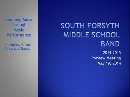 2014-2015 Preview Meeting May 19, 2014 Teaching Music through Music Performance Dr. Andrew F. Poor Director of Bands.