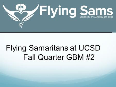 Flying Samaritans at UCSD Fall Quarter GBM #2. Free Medical and Dental care.