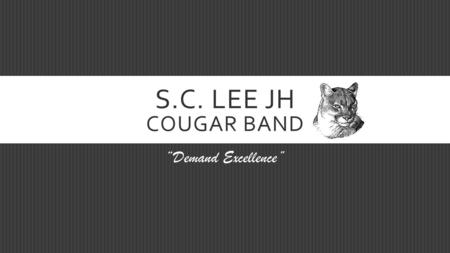 "S.C. LEE JH COUGAR BAND ""Demand Excellence"". HANDBOOK OVERVIEW  Eligibility  All classes must be passed (70) in order to participate in extra-curricular."