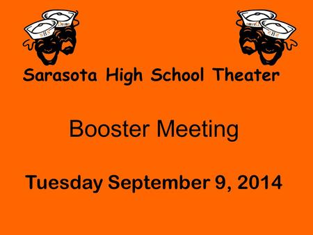Sarasota High School Theater Booster Meeting Tuesday September 9, 2014.