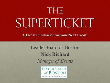 The SuperTicket LeaderBoard of Boston Nick Richard Manager of Events A Great Fundraiser for your Next Event!