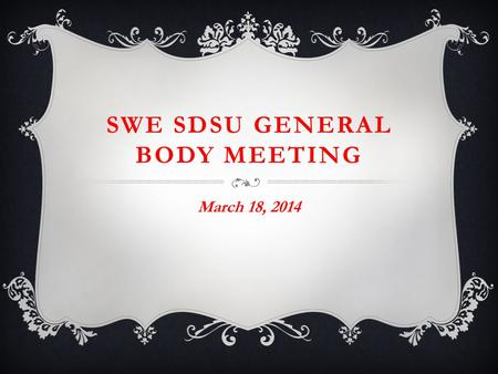 SWE SDSU GENERAL BODY MEETING March 18, 2014. MEMBERSHIP  Access to scholarships (National/SDSU)  Free SWE SDSU shirt  Reduced prices to conferences.